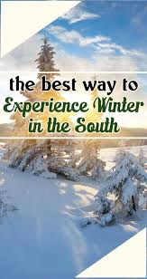 the best way to experience winter in the south