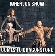Jon Snow Memes - when jon snow comes to dragonstone download meme generator