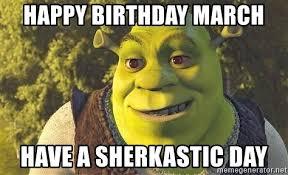 March Birthday Memes - happy birthday march have a sherkastic day shrek birthday meme