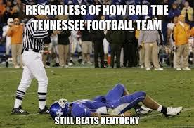 Tennessee Football Memes - regardless of how bad the tennessee football team still beats