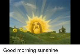 Good Morning Sunshine Meme - good morning sunshine good morning meme on sizzle