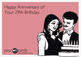 29th Birthday Meme - happy anniversary of your 29th birthday birthday ecard