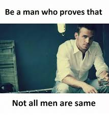 Be A Man Meme - be a man who proves that not all men are same be a man meme on
