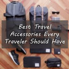 10 best travel accessories every traveler should have arihla