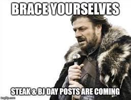 Steak And Bj Meme - brace yourselves x is coming meme imgflip