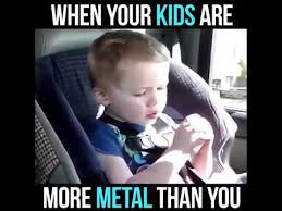 Car Seat Meme - when your kids are more metal than you www foodbanksie com youtube