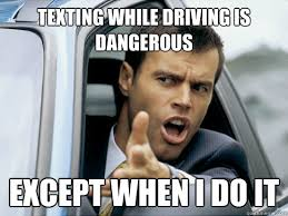 Memes About Texting - texting while driving is dangerous except when i do it asshole