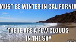 California Meme - 25 best memes about winter in california winter in