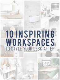 10 inspiring workspaces to style your desk after desk space