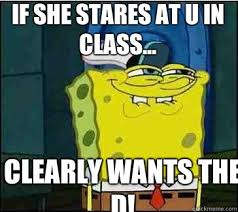 She Wants The D Meme - clearly wants the d if she stares at u in class she wants the