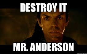Anderson Meme - destroy it mr anderson destructive elrond quickmeme