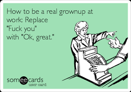 Fuck Work Meme - how to be a real grownup at work replace fuck you with ok