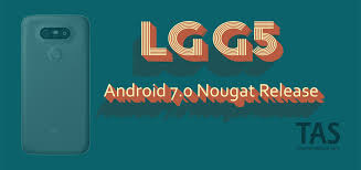 android software versions lg g5 nougat update verizon outs new update as version vs98728b