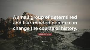 quote gandhi change world mahatma gandhi quote u201ca small group of determined and like minded