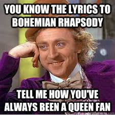 you know the lyrics to bohemian rhapsody tell me how you ve always