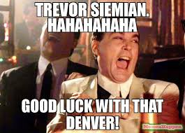 Denver Meme - trevor siemian hahahahaha good luck with that denver meme