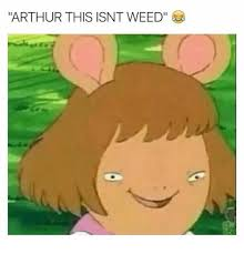 Arthur Dw Meme - 25 best memes about arthur this isnt weed arthur this isnt