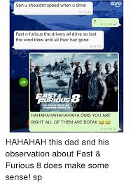 Fast And Furious 6 Meme - son u shouldnt speed when u drive 613 pm 613 pm fast n furious the