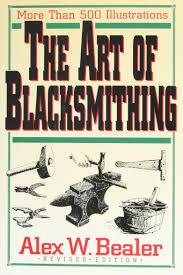 the art of blacksmithing alex bealer 9780785803959 amazon com