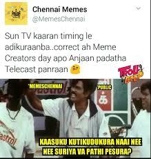 Meme Creators - chennai memes on twitter sun tv kaaran timing le adikuraanba