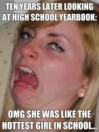 Omg Girl Meme - ten years later looking at high school yearbook omg she was like