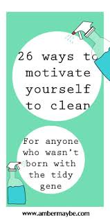 how to keep your house clean 26 ways to motivate yourself to clean amber may be