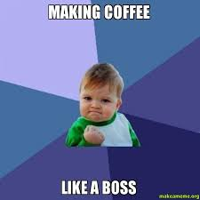 Make A Meme Poster - making coffee like a boss make a meme