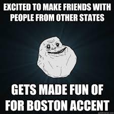 Boston Accent Memes - forever alone memes quickmeme