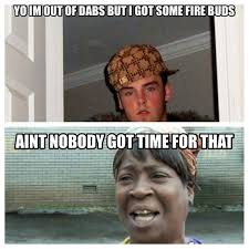 Scumbag Steve Meme - yo i m all of out dabs but i got some fire dabs