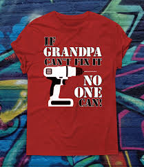 if grandpa can u0027t fix it no one can t shirt fathers day