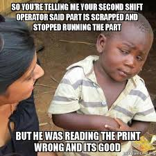 Third Shift Meme - so you re telling me your second shift operator said part is