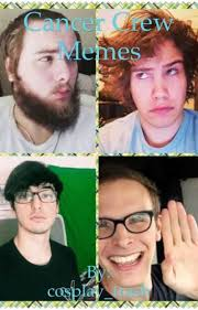 Memes Cancer - cancer crew memes fight me wattpad