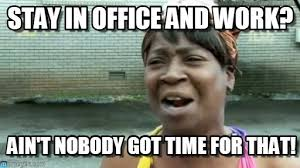 Office Work Memes - stay in office and work on memegen