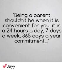 Being A Parent Meme - being a parent shouldn t be when it is convenient for you it is a