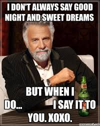 Sweet Dreams Meme - don t always say good night and sweet dreams