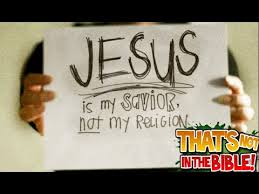 jesus is my saviour not my religion not in the bible debunked