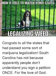 Legalize Weed Meme - how it feels to watch other states legalizing weed apparently meme