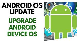 how to upgrade android os how to upgrade android device os tech geeks