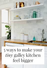 5 ways to make your tiny galley kitchen feel bigger