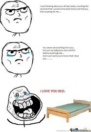 I Love My Bed Meme - i love you bed by ericdangercolbert meme center