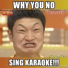 Asian Karaoke Meme - why you no sing karaoke angry asian meme generator