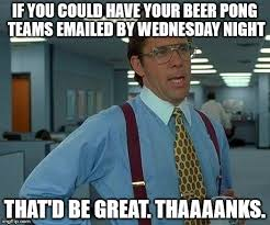 Beer Pong Meme - that would be great meme imgflip