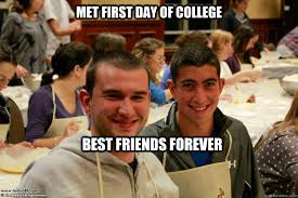 First Day Of College Meme - best friend ejay memes quickmeme