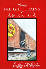 Trains In America Hopping Freight Trains In America Duffy Littlejohn 9780944627341