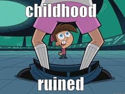 Ruined Childhood Meme - childhood ruined quickmeme
