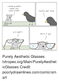 Make Meme Comic - i hear glasses make you look smart is it not that s not true or is