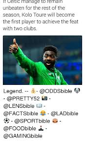 Kolo Toure Memes - celtic manage to remain unbeaten for the rest of the season kolo
