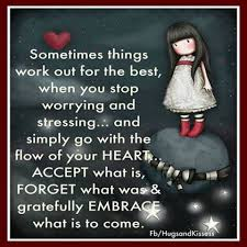 Facebook Quotes About Life And Love by Sometimes Thing Work Out When You Stop Worrying Quotes I Love