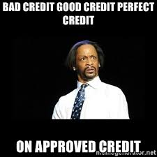 Bad Credit Meme - bad credit good credit perfect credit on approved credit dafuq