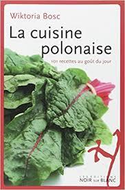 cuisine polonaise recettes amazon fr la cuisine polonaise 101 recettes au goût du jour